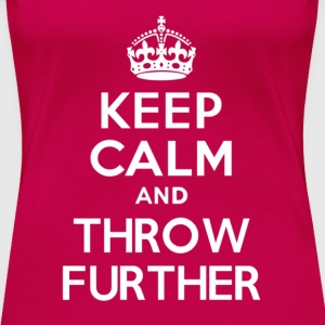 Keep Calm and THROW FURTHER - Women's Premium T-Shirt