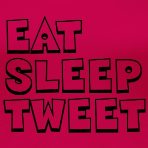 Eat Sleep Tweet T-skjorter - Premium T-skjorte for kvinner