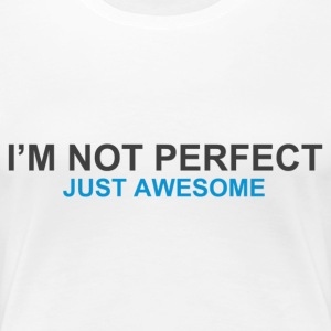 I'm not perfect, just awesome womens t-shirt - Women's Premium T-Shirt