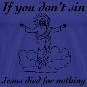 If you don't sin T-shirts - Mannen Premium T-shirt