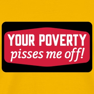Your poverty pissies me off T-Shirts - T-shirt Premium Homme