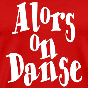 Alors on Danse  T-skjorter - Premium T-skjorte for menn
