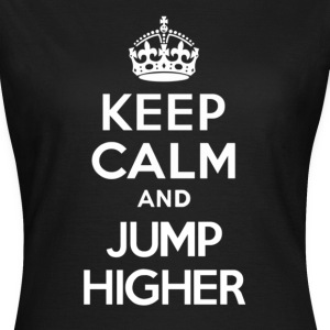 Keep Calm and Jump Higher - Women's T-Shirt
