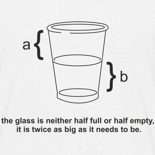 Glass half full or empty (engineers view)