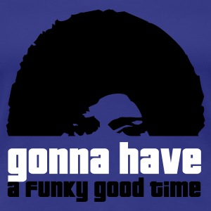 `gonna have a funky good time - Frauen Premium T-Shirt