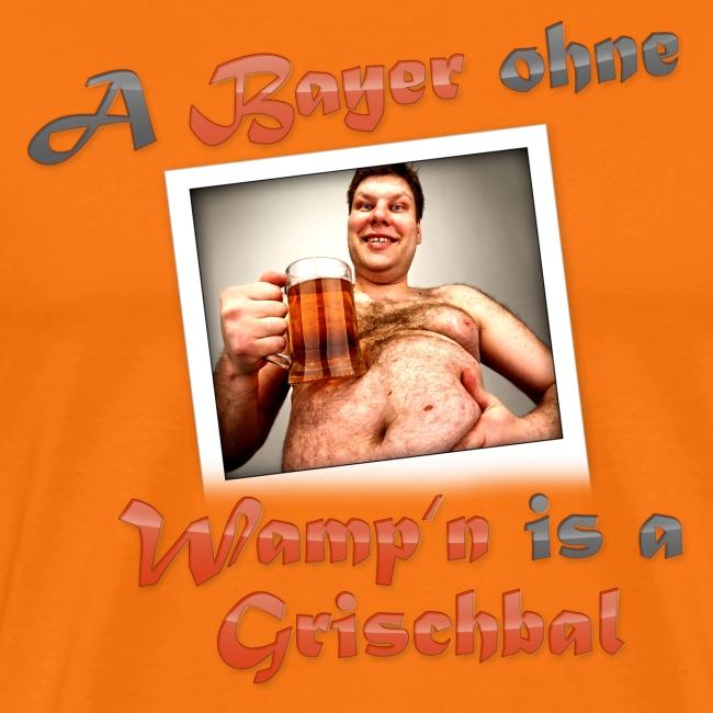 A Bayer ohne Wamp´n is a Grischbal
