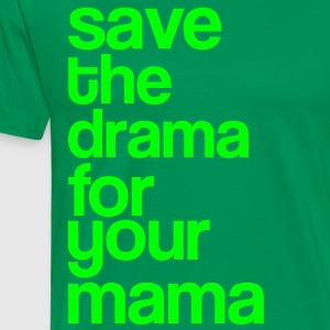 Save the Drama for you Mama - Party - Typo T-Shirts - Männer Premium T-Shirt