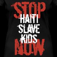 Motiv ~ Girlieshirt Stop Haiti Slave Kids now 02© by kally ART®