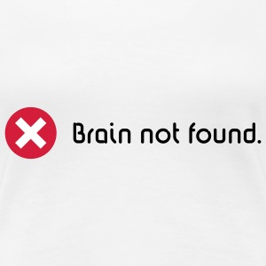 Brain Not Found, Girlie-T-Shirt - Frauen Premium T-Shirt