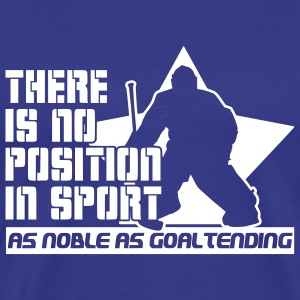 There is No Position in Sport As Noble As Goaltending T-Shirts - Männer Premium T-Shirt