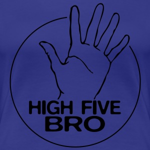High Five Bro! - Frauen Premium T-Shirt