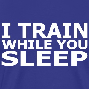 I Train While You Sleep Men's Classic T-Shirt - Men's Premium T-Shirt