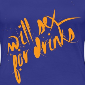 Will sex for drinks T-shirts - Vrouwen Premium T-shirt