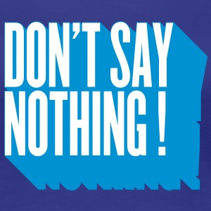 don't say nothing (utilisez digitale directe) Tee shirts - T-shirt Premium Femme