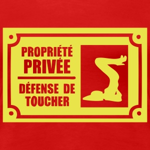 propriete prive defense toucher5 Tee shirts - T-shirt Premium Femme