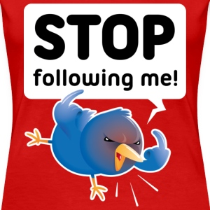 Twitter bird - Stop Following Me T-shirts - Vrouwen Premium T-shirt