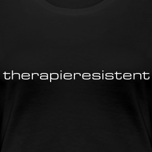 therapieresistent T-Shirts - Frauen Premium T-Shirt