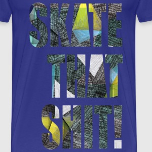Skate That Shit! - Men's Premium T-Shirt