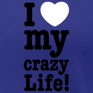 i love my crazy life T-Shirts - Frauen Premium T-Shirt