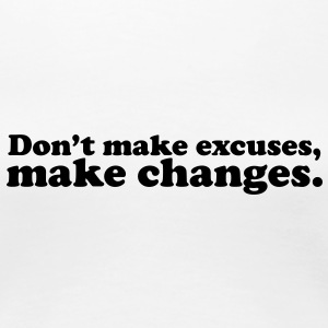 don't make excuses make changes T-shirts - Vrouwen Premium T-shirt