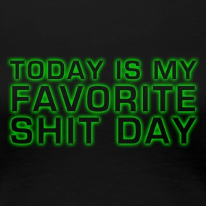 today is my favorite shit day - Frauen Premium T-Shirt