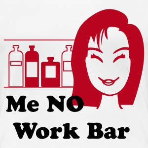 Me NO Work Bar - Women's Premium T-Shirt