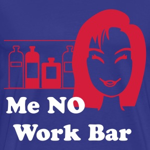 Me NO Work Bar T-Shirts - Men's Premium T-Shirt
