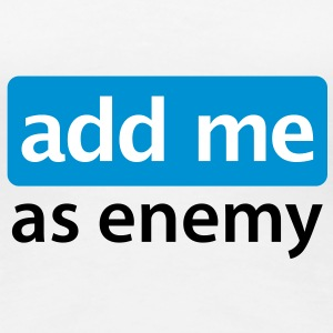add me as enemy  | als Feind hinzufügen | button T-Shirts - Vrouwen Premium T-shirt