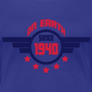 1940 on earth - Geburtstag -T-Shirts - Frauen Premium T-Shirt