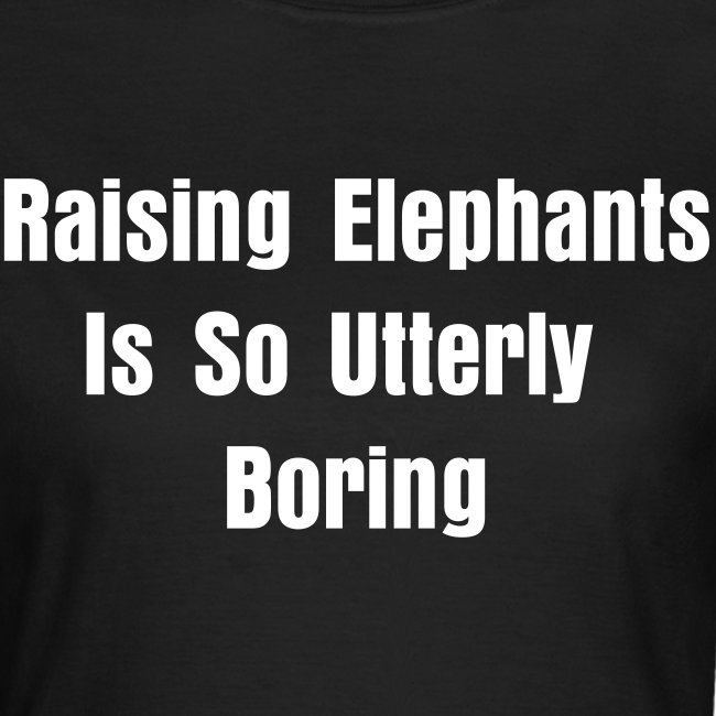 Raising Elephants Is So Utterly Boring