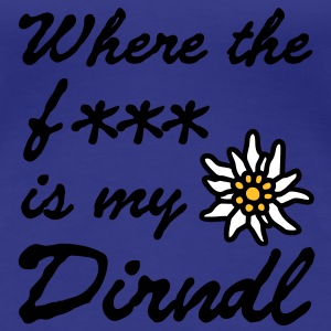 Where the f*** is my dirndl T-Shirts - Frauen Premium T-Shirt