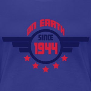1944 on earth - Geburtstag -T-Shirts - Frauen Premium T-Shirt