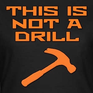 This is Not a Drill Hammer T-Shirts - Women's T-Shirt