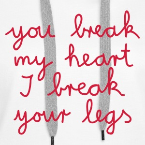 :: you break my heart I break your legs :-: - Vrouwen Premium hoodie