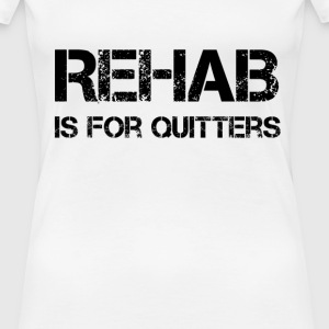 Rehab is for Quitters T-shirts - Premium-T-shirt dam