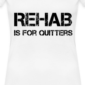 Rehab is for Quitters Tee shirts - T-shirt Premium Femme