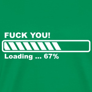 Fuck You! loading - fremskridt bar! T-shirts - Herre premium T-shirt