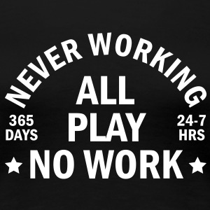 never working T-skjorter - Premium T-skjorte for kvinner