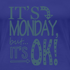 It's Monday but it's OK! - Frauen Premium T-Shirt