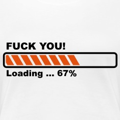 Fuck You! loading - progress bar! T-Shirts
