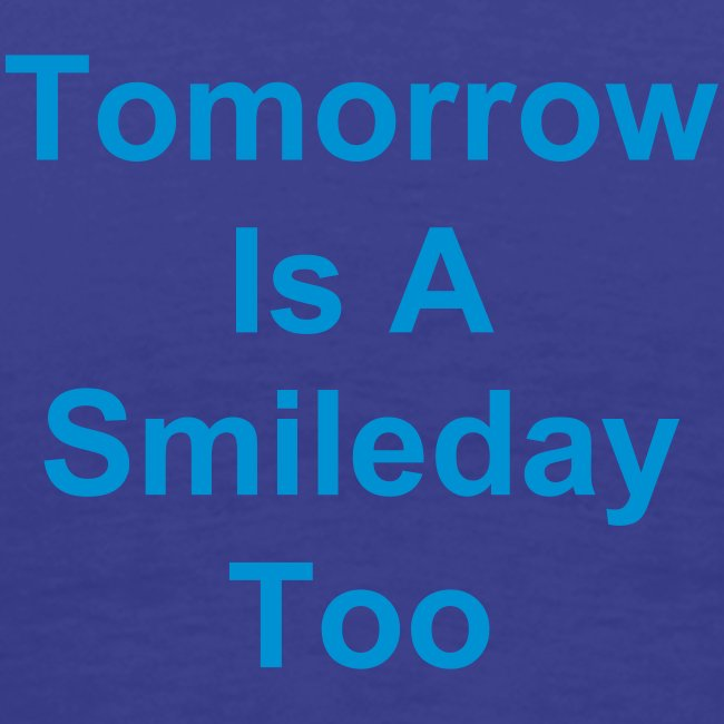 Smile For Today Tomorrow Too
