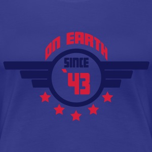 43 on earth - Geburtstag -T-Shirts - Frauen Premium T-Shirt