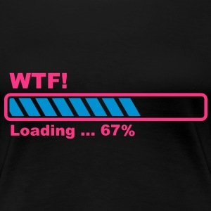 What the fuck laden - voortgangsbalk! T-shirts - Vrouwen Premium T-shirt