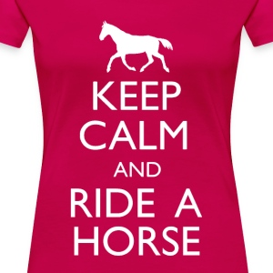 Keep Calm And Ride A Horse - Women's Premium T-Shirt