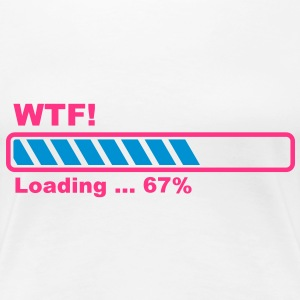 What the Fuck! loading- barre de progression! Tee shirts - T-shirt Premium Femme