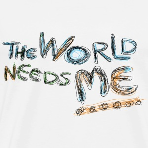 the world needs me T-Shirts - Männer Premium T-Shirt