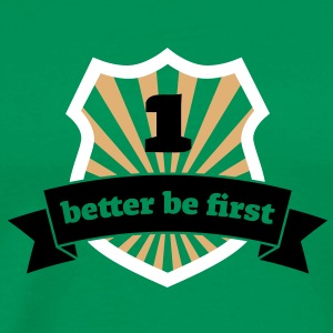 better be first - Männer Premium T-Shirt