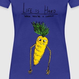 Life is Hard, when you're a carrot - Women's Premium T-Shirt