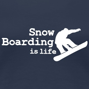 Snow boarding is life with snowboarding Tee shirts - T-shirt Premium Femme