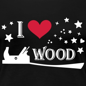 I love Wood. Holz, Hobel. T-Shirts. schwarz. - Frauen Premium T-Shirt